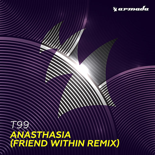 Anasthasia (Friend Within Remix) de T99