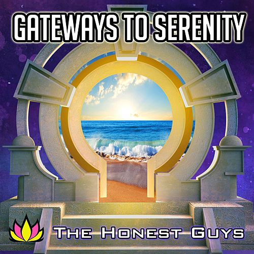 Gateways to Serenity by The Honest Guys