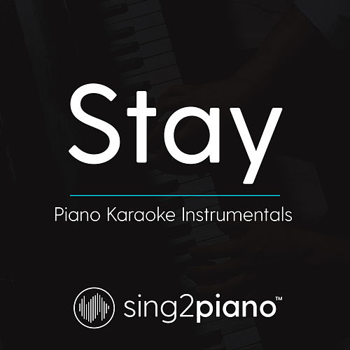 Stay (Piano Karaoke Instrumentals) by Sing2Piano (1) : Napster