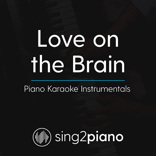 Love On The Brain (Piano Karaoke Instrumentals) by Sing2Piano (1)