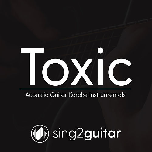Toxic (Acoustic Guitar Karaoke Instrumentals) de Sing2Guitar