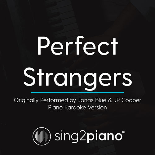 Perfect Strangers (Originally Performed By Jonas Blue & JP Cooper) (Piano Karaoke Version) by Sing2Piano (1)