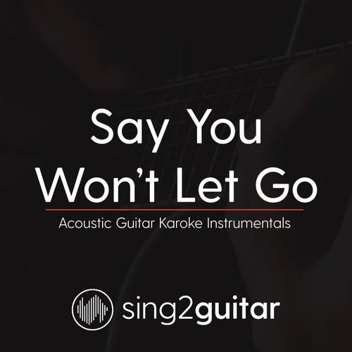 Say You Won't Let Go (Acoustic Guitar Karaoke Instrumentals) von Sing2Guitar