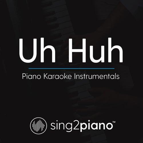 Uh Huh (Piano Karaoke Instrumentals) von Sing2Piano (1)