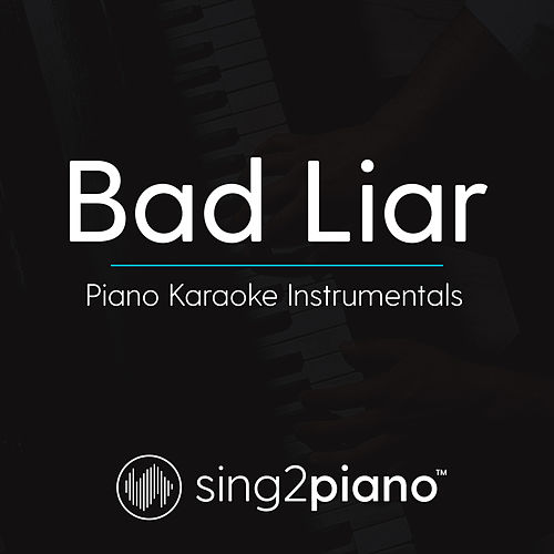 Bad Liar (Piano Karaoke Instrumentals) by Sing2Piano (1)