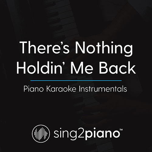 There's Nothing Holding Me Back (Piano Karaoke Instrumentals) von Sing2Piano (1)