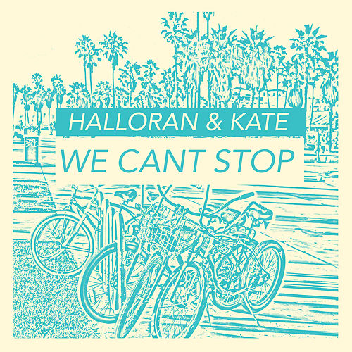 We Can't Stop de Halloran & Kate