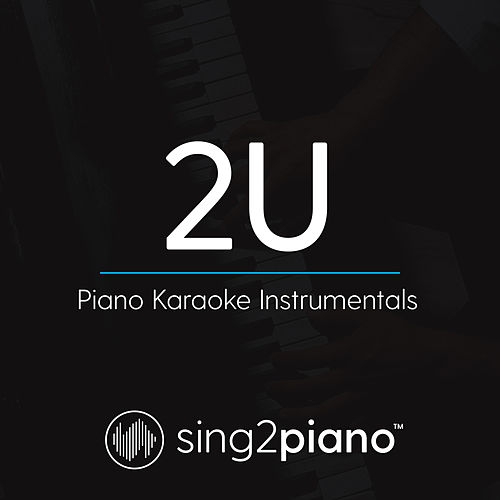 2U (Piano Karaoke Instrumentals) by Sing2Piano (1)