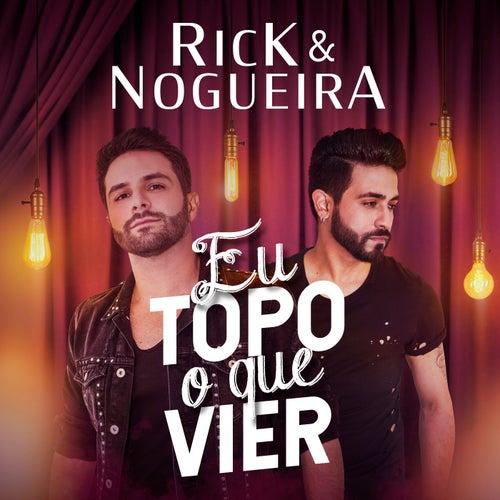 Eu Topo o Que Vier de Rick & Nogueira