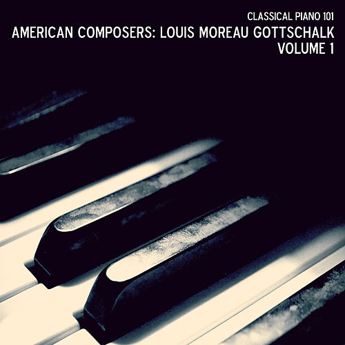 American Composers: Louis Moreau Gottschalk, Vol. 1 de Classical Piano 101