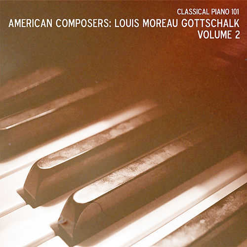 American Composers: Louis Moreau Gottschalk, Vol. 2 de Classical Piano 101