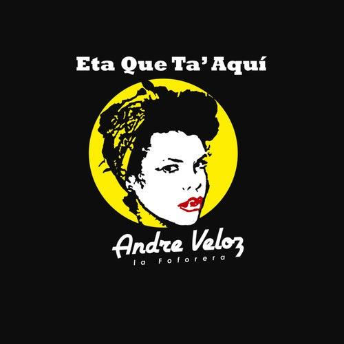 Eta Que Ta' Aqui by Andre Veloz