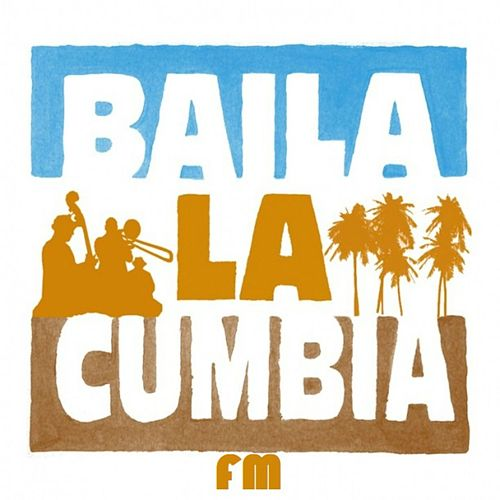 Baila La Cumbia FM by Various Artists