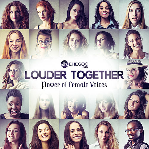 Louder Together – Power of Female Voices, Feel Good Vibes, Positive Mood Booster, Lush and Atmospheric Chill by Various Artists