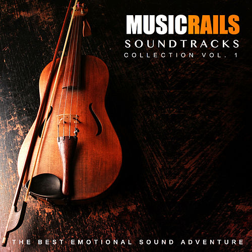 Music Rails Soundtracks Collection, Vol.1 (The Best Emotional Sound Adventure) by Various Artists