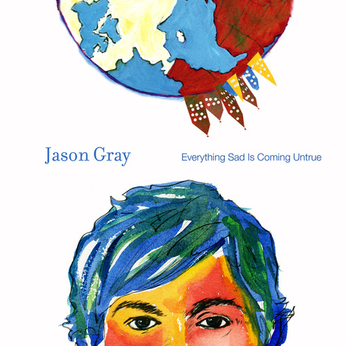 Everything Sad Is Coming Untrue de Jason Gray