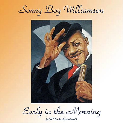 Early in the Morning (All Tracks Remastered) by Sonny Boy Williamson