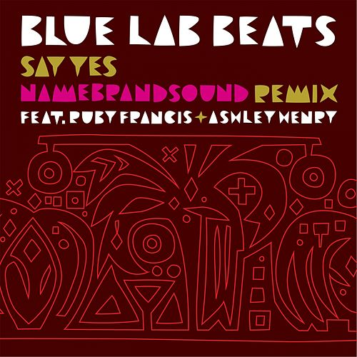 Say Yes (NameBrandSound Remix) by Blue Lab Beats