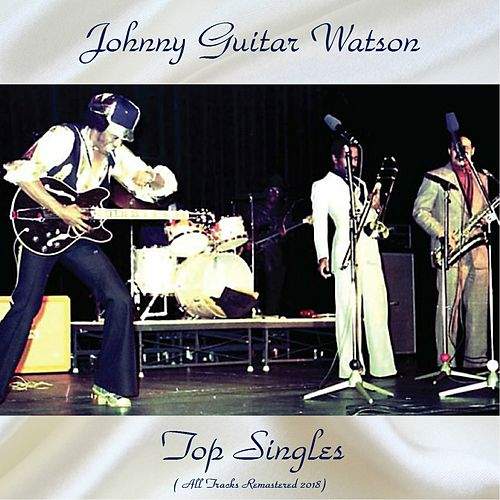 Top Singles (All Tracks Remastered 2018) de Johnny 'Guitar' Watson