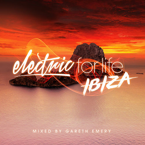 Electric For Life - Ibiza (Mixed by Gareth Emery) von Various Artists