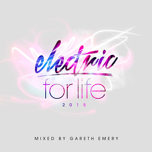 Electric For Life 2015 (Mixed by Gareth Emery) van Various Artists