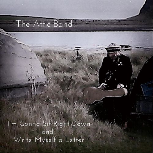 I'm Gonna Sit Right Down and Write Myself a Letter von The Attic Band