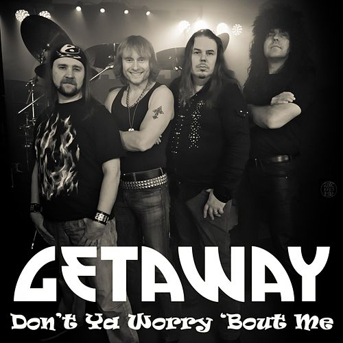 Don't Ya Worry Bout Me by The Getaway