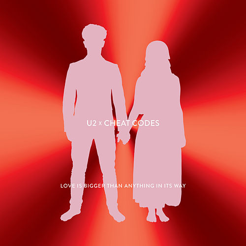 Love Is Bigger Than Anything In Its Way (U2 X Cheat Codes) by U2