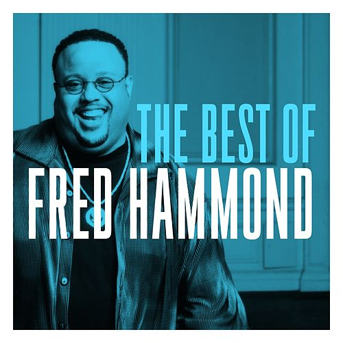 The Best of Fred Hammond by Fred Hammond