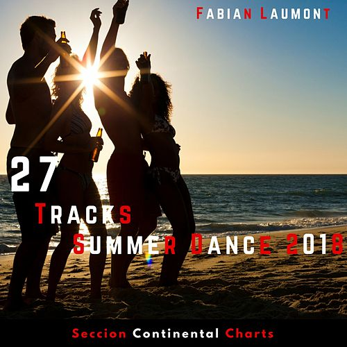 27 Tracks Summer Dance 2018 (Seccion Continental Charts) de Fabian Laumont