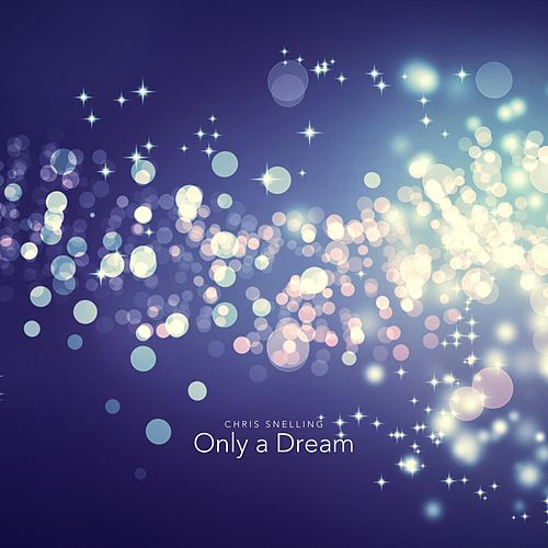 Only a Dream de Chris Snelling