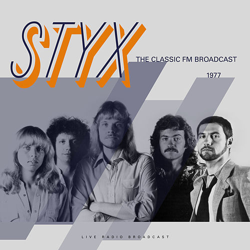 The Classic FM Broadcast 1977 (Live) by Styx