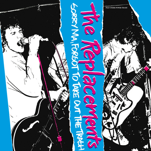 Sorry Ma, Forgot to Take out the Trash (Expanded) by The Replacements