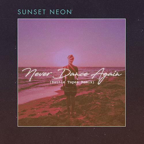 Never Dance Again (Battle Tapes Remix) de Sunset Neon