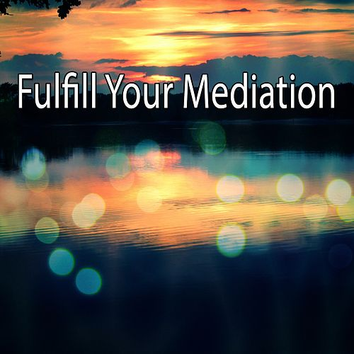 Fulfill Your Mediation de Meditación Música Ambiente