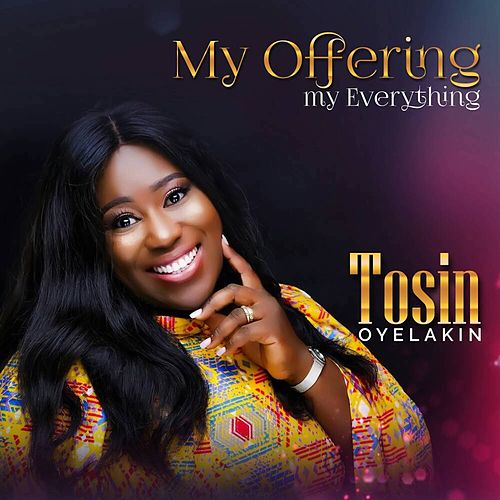 My Offering My Everything by Tosin Oyelakin