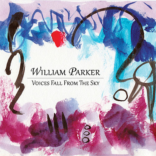 Voices Fall From The Sky by William Parker