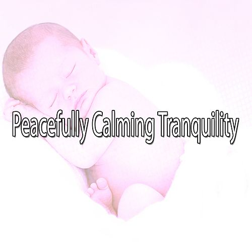 Peacefully Calming Tranquility von Rockabye Lullaby