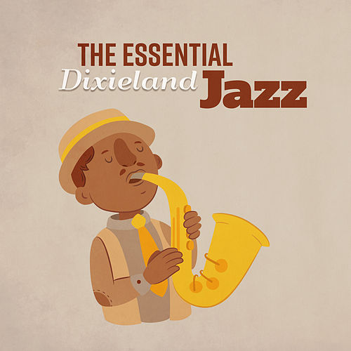The Essential Dixieland Jazz (Sounds of Various Instruments, Relaxing Background Music, Vintage Lounge, Fabulous Collection) by Various Artists