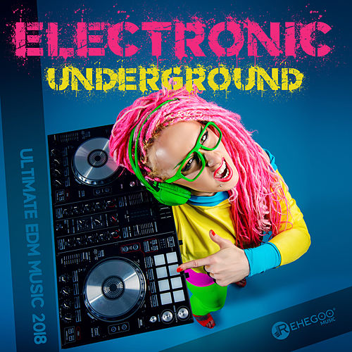 Electronic Underground (Ultimate EDM Music 2018) by Various Artists