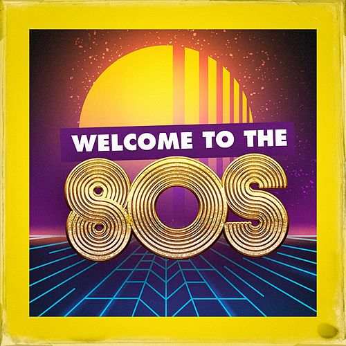 Welcome to the 80S by Various Artists
