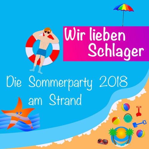 Wir lieben Schlager: Die Sommerparty 2018 am Strand von Various Artists