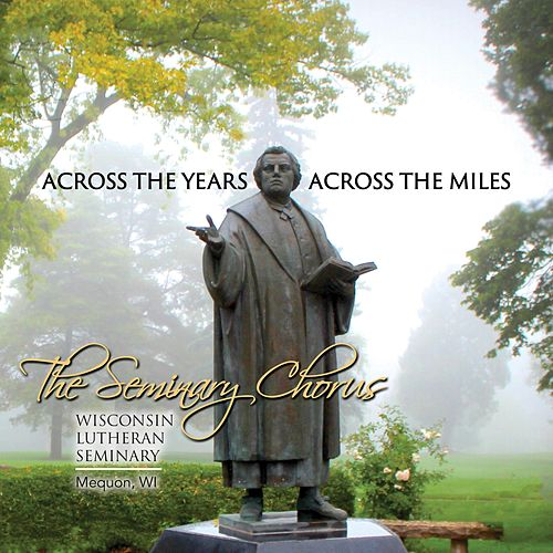 Across the Years, Across the Miles von The Seminary Chorus