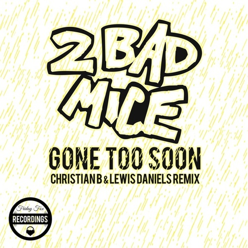 Gone Too Soon (Christian B & Lavvy Levan Remix) by 2 Bad Mice