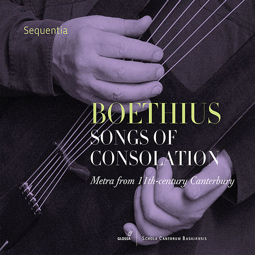 Boethius: Songs of Consolation by Sequentia