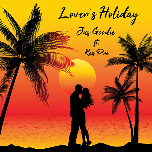 Lovers Holiday by Jus Goodie