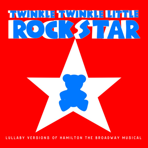 Lullaby Versions of Hamilton the Broadway Musical by Twinkle Twinkle Little Rock Star