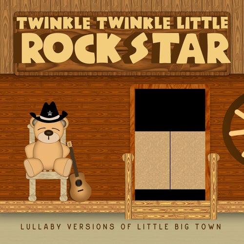 Lullaby Versions of Little Big Town by Twinkle Twinkle Little Rock Star