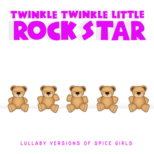 Lullaby Versions of Spice Girls by Twinkle Twinkle Little Rock Star