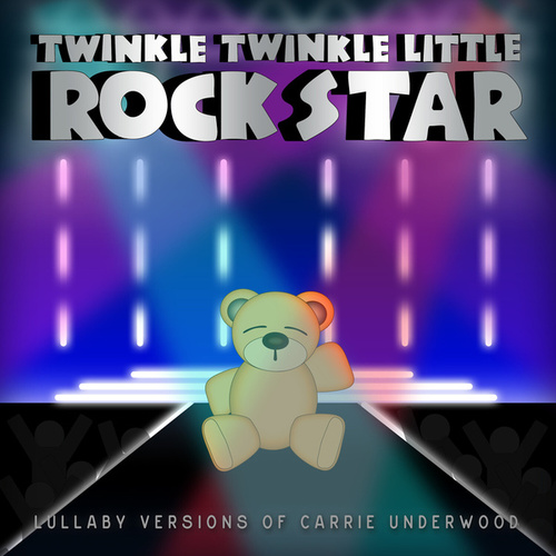 Lullaby Versions of Carrie Underwood by Twinkle Twinkle Little Rock Star